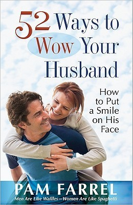 52 Ways to Wow Your Husband - Pam Farrel