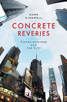Concrete Reveries by Mark Kingwell