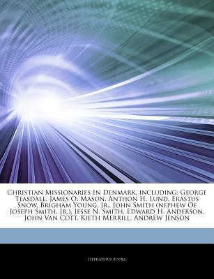 Articles on Christian Missionaries in Denmark, Including: George Teasdale, James O. Mason, Anthon H. Lund, Erastus Snow, Brigham Young, Jr., John Smith (Nephew of Joseph Smith, Jr.), Jesse N. Smith, Edward H. Anderson, John Van Cott