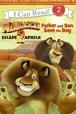 Madagascar Escape 2 Africa Father And Son Save The Day By Gail Herman