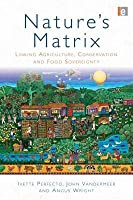 Natures Matrix: Linking Agriculture, Conservation And Food Sovereignty