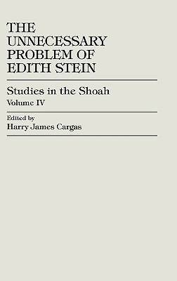 The Unnecessary Problem of Edith Stein by Harry J. Cargas