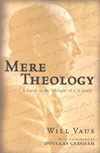Mere Theology: A Guide to the Thought of C.S. Lewis
