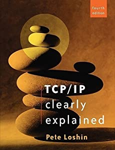 TCP/IP Clearly Explained, Fourth Edition (The Morgan Kaufmann Series in Networking)