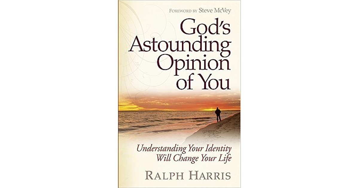 Gods astounding opinion of you understanding your identity will gods astounding opinion of you understanding your identity will change your life by ralph harris fandeluxe Images