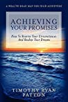 Achieving Your Promises: How to Reverse Your Circumstances and Realize Your Dreams