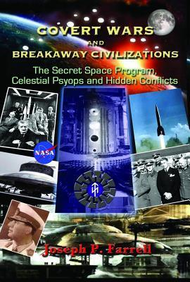Covert Wars and Breakaway Civilizations-The Secret Space Program, Celestial Psyops and Hidden Conflicts