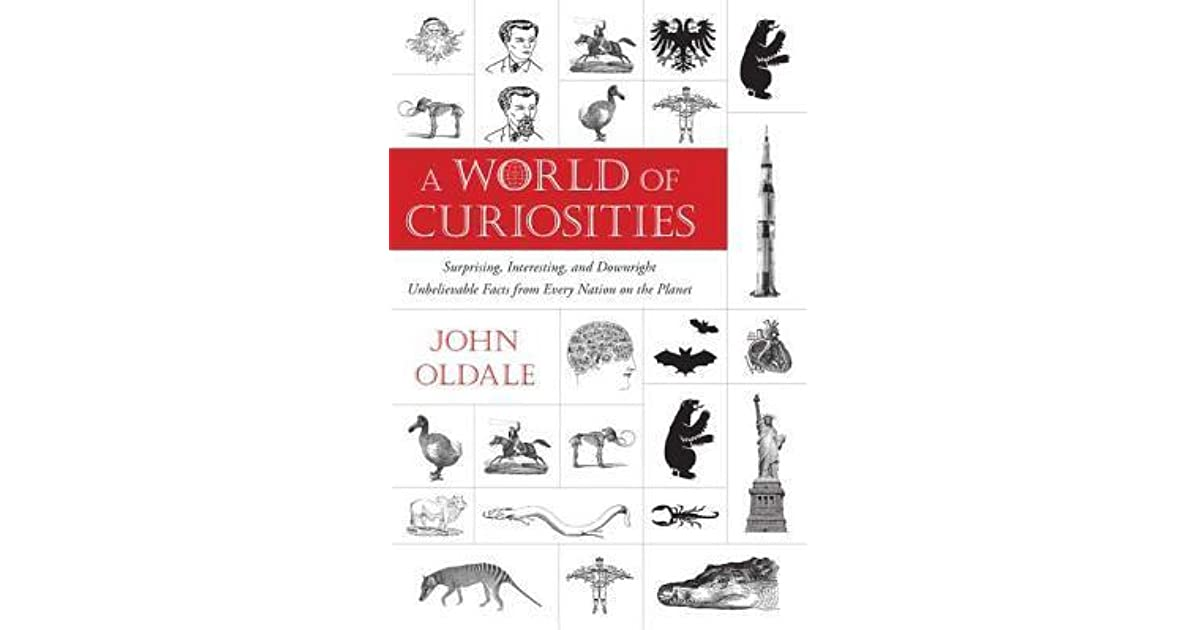 A World Of Curiosities Surprising Interesting And