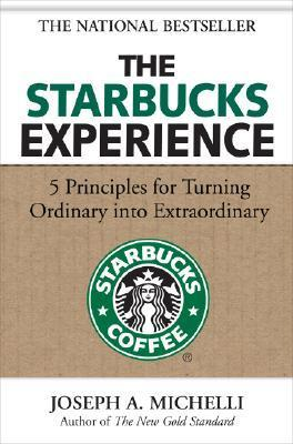 The Starbucks Experience - 5 Principles for Turning Ordinary into Extraordinary - Joseph A Michelli