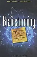 Brainstorming: Convierte el Potencial de Tu Cerebro en Pasion, Energia y Autenticos Logros = Brainstorm