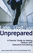 Late, Lost & Unprepared: A Parents' Guide to Helping Children with Executive Functioning