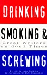 Drinking, Smoking and Screwing: Great Writers on Good Times