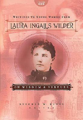 Writings to Young Women from Laura Ingalls Wilder: On Wisdom and Virtues