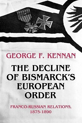 The Decline of Bismarck's European Order: Franco-Russian Relations 1875-1890