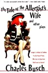 The Tale of the Allergist's Wife and Other Plays: The Tale of the Allergist's Wife, Vampire Lesbians of Sodom, Psycho Beach Party, The Lady in Question, Red Scare on Sunset