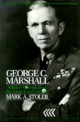 George C. Marshall: Soldier Statesman of the American Century
