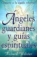 Angeles Guardianes y Guias Espirituales: Contacte su Ayuda Invisible = Spirit Guides and Angel Guardians