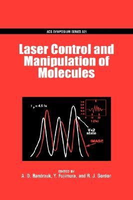 Laser Control and Manipulation of Molecules by A.D. Bandrauk