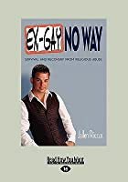 Ex-Gay No Way: Survival and Recovery from Religious Abuse (Large Print 16pt)