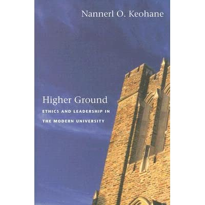 Higher Ground: Ethics and Leadership in the Modern University by Nannerl O. Keohane