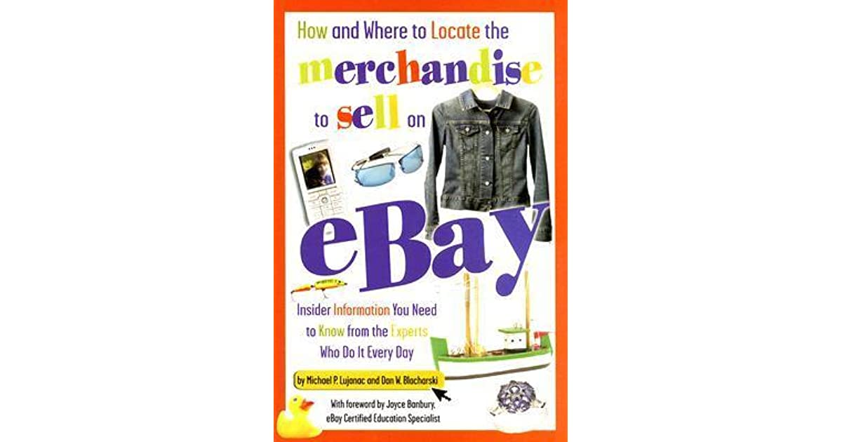 How And Where To Locate The Merchandise To Sell On Ebay Insider Information You Need To Know From The Experts Who Do It Every Day By Michael P Lujanac