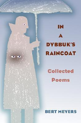 Bert Meyers - In a Dybbuks Raincoat Collected Poems