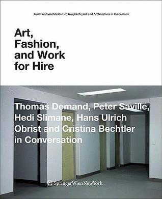 Art, Fashion, and Work for Hire: Thomas Demand, Peter Saville, Hedi Slimane, Hans Ulrich Obrist and Cristina Bechtler in Conversation (Kunst und Architektur ... / Art and Architecture in Discussion)