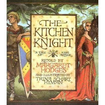 The Kitchen Knight: A Tale of King Arthur by Margaret Hodges