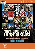 They Like Jesus But Not the Church: Six Sessions Responding to Culture's Objections to Christianity