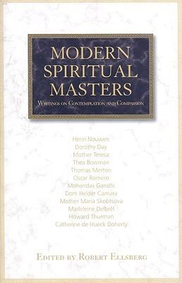 Modern Spiritual Masters: Writings on Contemplation and Compassion Robert Ellsberg