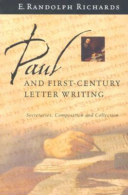 Paul and First-Century Letter Writing by E. Randolph Richards