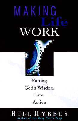Making Life Work by Bill Hybels
