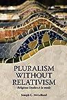 Pluralism Without Relativism: Religious Studies a la Mode