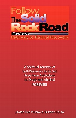Follow The Solid Rock Road: Pathway to Radical Recovery