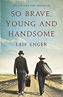 So Brave, Young, and Handsome. Leif Enger