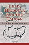 Jihad, Hindutva and the Taliban: South Asia at the Crossroads