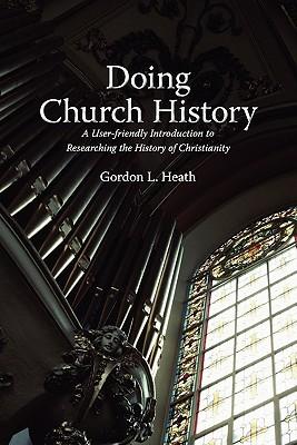 Doing Church History by Gordon L. Heath