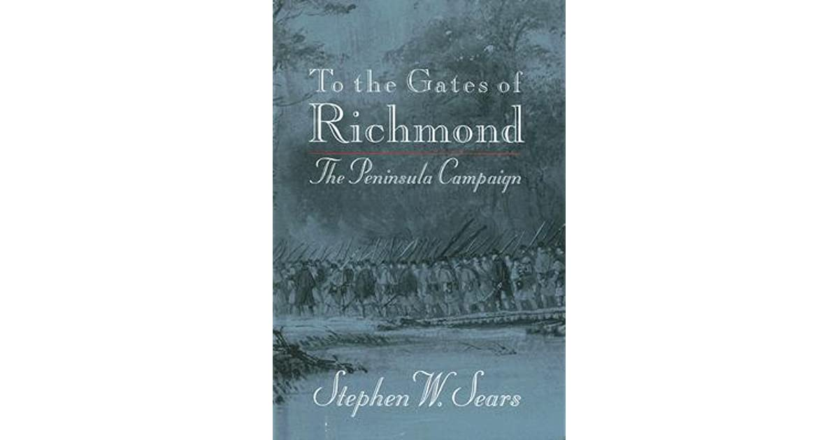 To the gates of richmond the peninsula campaign by stephen w sears fandeluxe Image collections