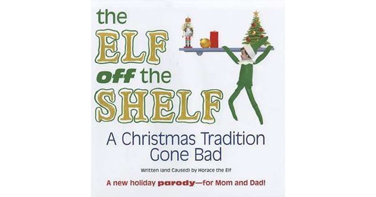The Elf Off The Shelf A Christmas Tradition Gone Bad By