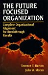 The Future Focused Organization: Complete Organizational Alignment for Breakthrough Results