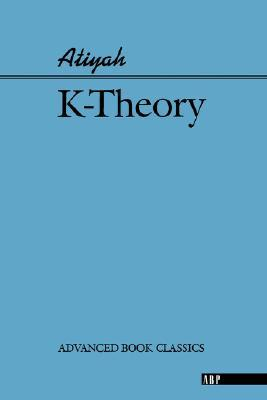 K-Theory (On Demand Printing of 09394) (Advanced Book Classics)
