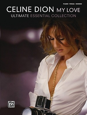 Celine Dion -- My Love . . . Ultimate Essential Collection: Piano/Vocal/Chords
