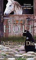 A Time to Die. Hazel Holt