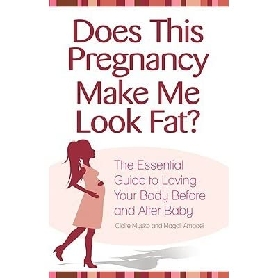 Does This Pregnancy Make Me Look Fat? by Claire Mysko