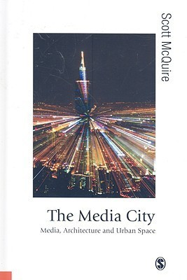 The Media City-Media, Architecture and Urban Space (Published in association with Theory, Culture & Society)