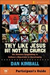 They Like Jesus but Not the Church Participant's Guide: Six Sessions Responding to Culture's Objections to Christianity