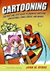 Cartooning: The Best One-Stop Guide to Drawing Cartoons, Caricatures, Comic Strips, and Manga