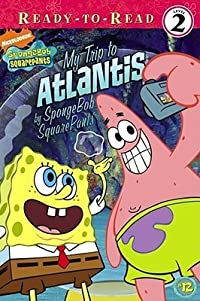 My Trip to Atlantis: By SpongeBob SquarePants (Spongebob Squarepants Ready-to-Read)
