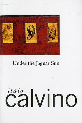 Under the Jaguar Sun by Italo Calvino