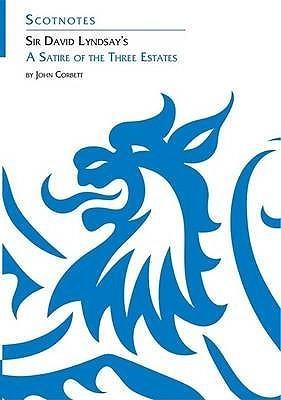 Sir David Lyndsays A Satire of the Three Estates  by  John Corbett